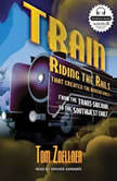 Train Riding the Rails That Created the Modern World---from the Trans-Siberian to the Southwest Chief, Tom Zoellner