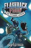Flashback Four #2: The Titanic Mission, Dan Gutman