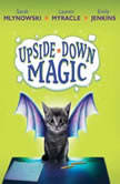 Upside-Down Magic, Sarah Mlynowski; Lauren Myracle; Emily Jenkins