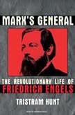 Marx's General The Revolutionary Life of Friedrich Engels, Tristram Hunt