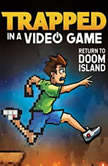 Trapped in a Video Game (Book 4) Return to Doom Island, Dustin Brady