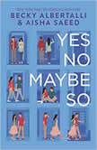 Yes No Maybe So, Becky Albertalli