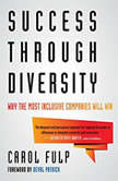 Success Through Diversity Why Inclusive Companies Will Win, Carol Fulp