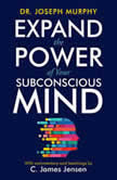 Expand the Power of Your Subconscious Mind, C. James Jensen