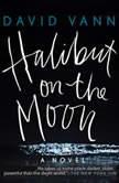 Halibut on the Moon, David Vann
