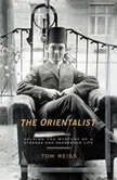 The Orientalist Solving the Mystery of a Strange and Dangerous Life, Tom Reiss