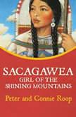 Sacagawea Girl of the Shining Mountains, Peter Roop