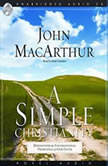 A Simple Christianity Rediscover the Principle Foundations of Faith, John MacArthur