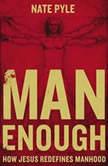 Man Enough How Jesus Redefines Manhood, Nate Pyle