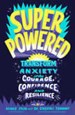 Superpowered Transform Anxiety into Courage, Confidence, and Resilience, Renee Jain