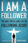 I Am a Follower The Way, Truth, and Life of Following Jesus, Leonard Sweet