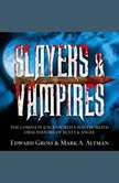 Slayers & Vampires The Complete Uncensored, Unauthorized Oral History of Buffy & Angel, Mark A. Altman
