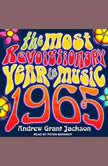 1965 The Most Revolutionary Year in Music, Andrew Grant Jackson