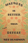 Madness Is Better Than Defeat, Ned Beauman