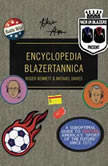 "Men in Blazers Present Encyclopedia Blazertannica A Suboptimal Guide to Soccer, America's ""Sport of the Future"" Since 1972, Roger Bennett"