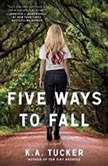Five Ways to Fall, K.A. Tucker
