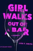 Girl Walks Out of a Bar A Memoir, Lisa F. Smith