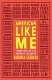 American Like Me, America Ferrera
