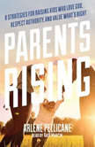 Parents Rising 8 Strategies for Raising Kids Who Love God, Respect Authority, and Value What's Right, Arlene Pellicane