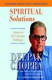 Spiritual Solutions Answers to Life's Greatest Challenges, Deepak Chopra, M.D.