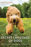The Secret Language of Dogs Unlocking the Canine Mind for a Happier Pet, Victoria Stilwell