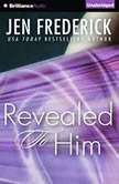 Revealed to Him, Jen Frederick