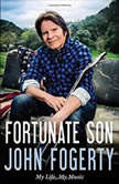 Fortunate Son My Life, My Music, John Fogerty