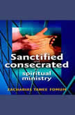 Sanctified and Consecreted for Spiritual Ministry, Zacharias Tanee Fomum