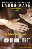 Hard to Hold On To A Hard Ink Novella, Laura Kaye