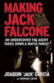 Making Jack Falcone An Undercover FBI Agent Takes Down a Mafia Family, Joaquin Jack Garcia