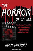 The Horror of It All One Moviegoer's Love Affair With Masked Maniacs, Frightened Virgins, and the Living Dead…, Adam Rockoff