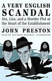 A Very English Scandal Sex, Lies, and a Murder Plot at the Heart of the Establishment, John Preston
