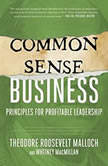 Common-Sense Business Principles for Profitable Leadership, Theodore Roosevelt Malloch