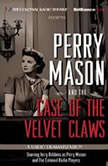 Perry Mason and the Case of the Velvet Claws A Radio Dramatization, Erle Stanley Gardner