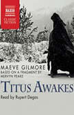 Titus Awakes, Maeve Gilmore; from a fragment by Mervyn Peake