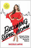 Becoming Super Woman A Simple 12-Step Plan to Go from Burnout to Balance, Nicole Lapin
