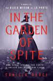 In the Garden of Spite A Novel of the Black Widow of La Porte, Camilla Bruce