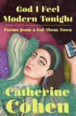 God I Feel Modern Tonight Poems from a gal about town, Catherine Cohen