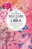 The Little Book of Self-Care for Aries Simple Ways to Refresh and Restore—According to the Stars, Constance Stellas