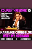 The Marriage Counselor With My Husband : Couples Threesomes 15 (FFM Threesome Erotica First Time Lesbian Sex), Connie Cuckquean