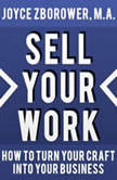 Sell Your Work  How To Turn Your Craft Into Your Business