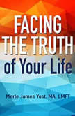 Facing the Truth of Your Life, Merle James Yost