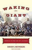 Waking Giant America in the Age of Jackson, David S. Reynolds