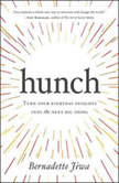 Hunch Turn Your Everyday Insights Into The Next Big Thing, Bernadette Jiwa