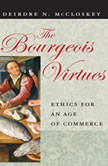 The Bourgeois Virtues Ethics for an Age of Commerce, Deirdre N. McCloskey