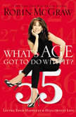 What's Age Got to Do with It? Living Your Healthiest and Happiest Life, Robin McGraw