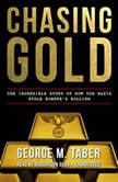 Chasing Gold The Incredible Story of How the Nazis Stole Europes Bullion, George M. Taber