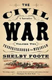 The Civil War: A Narrative, Vol. 2 Fredericksburg to Meridian, Shelby Foote