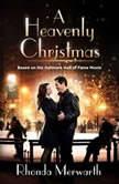 Heavenly Christmas, A Based on the Hallmark Hall of Fame Movie, Rhonda Merwarth