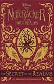 The Nutcracker and the Four Realms: The Secret of the Realms An Extended Novelization, Disney Book Group